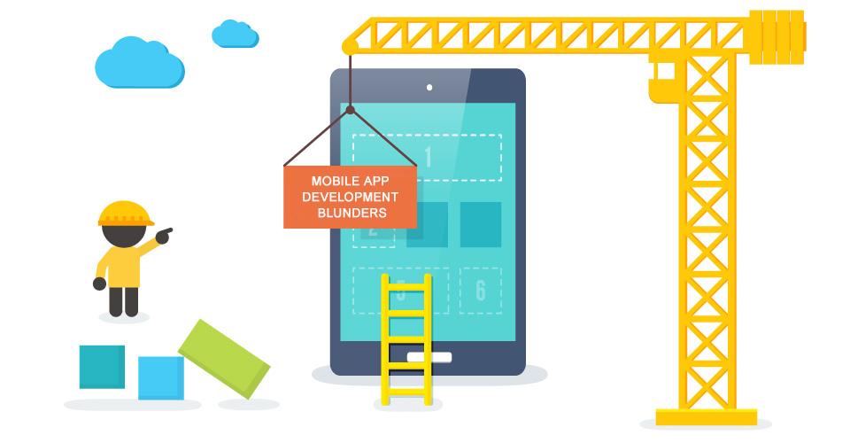 5 Mobile App Development Blunders Every Developer Should Beware Of